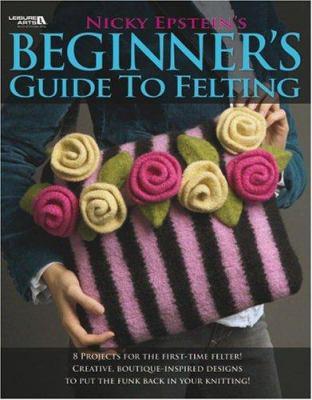 Nicky Epstein's Beginner's Guide to Felting