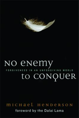 No Enemy to Conquer: Forgiveness in an Unforgiving World 9781602581401