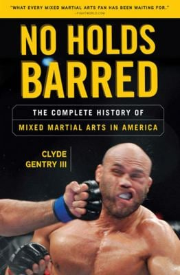 No Holds Barred: The Complete History of Mixed Martial Arts in America 9781600785450
