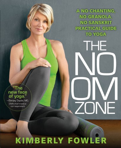 No OM Zone: A No-Chanting, No-Granola, No-Sanskrit Practical Guide to Yoga 9781605296746