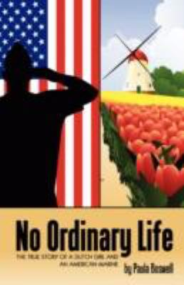 No Ordinary Life: The True Story of a Dutch Girl and an American Marine 9781600472244