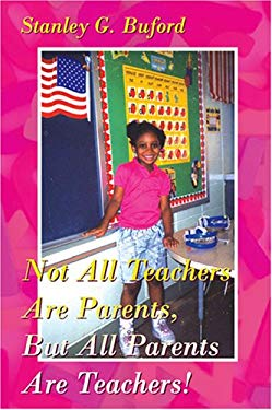 Not All Teachers Are Parents, But All Parents Are Teachers! 9781600020162
