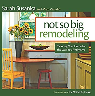 Not So Big Remodeling: Tailoring Your Home for the Way You Really Live 9781600858246