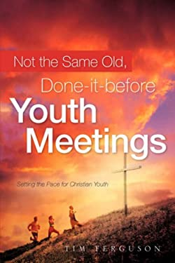 Not the Same Old, Done-It-Before Youth Meetings 9781602660052