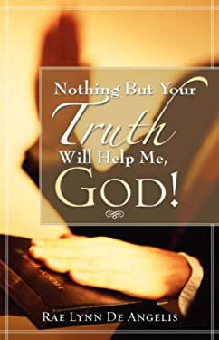 Nothing But Your Truth Will Help Me, God! 9781602662735