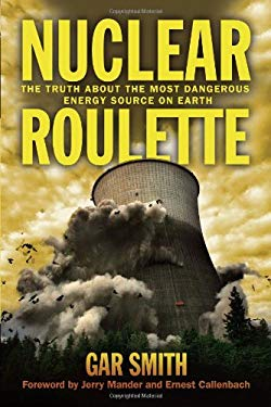 Nuclear Roulette: The Truth about the Most Dangerous Energy Source on Earth 9781603584340