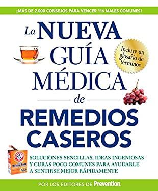 La  Nueva Guia Medica de Remedios Caseros: Soluciones Sencillas, Ideas Ingeniosas y Curas Poco Comunes Para Ayudarle A Sentirse Mejor Rapidamente = Bi 9781605293943
