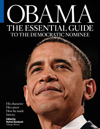 Obama: The Essential Guide to the Democratic Nominee: His Character, His Career and How He Made History 9781600781957