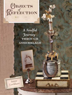 Objects of Reflection: A Soulful Journey Through Assemblage 9781600613319