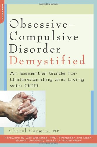Obsessive-Compulsive Disorder Demystified: An Essential Guide for Understanding and Living with OCD 9781600940644