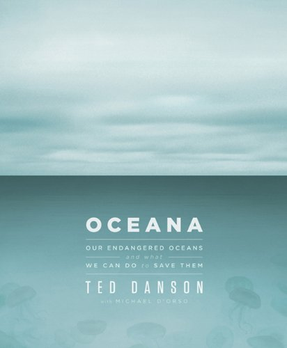 Oceana: Our Endangered Oceans and What We Can Do to Save Them 9781605292625