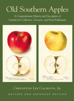Old Southern Apples: A Comprehensive History and Description of Varieties for Collectors, Growers, and Fruit Enthusiasts 9781603582940