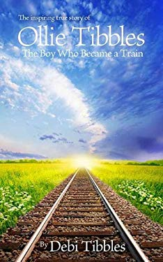 Ollie Tibbles: The Boy Who Became a Train 9781605424910