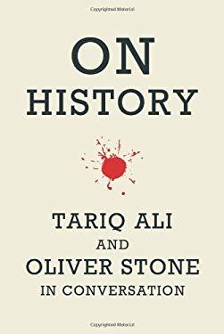 On History: Oliver Stone and Tariq Ali in Conversation 9781608461493