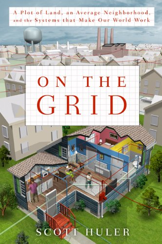 On the Grid: A Plot of Land, an Average Neighborhood, and the Systems That Make Our World Work 9781605296470