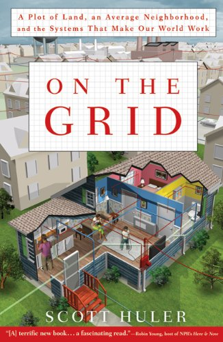 On the Grid: A Plot of Land, an Average Neighborhood, and the Systems That Make Our World Work 9781609611385