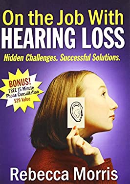 On the Job with Hearing Loss: Hidden Challenges Successful Solutions 9781600372698