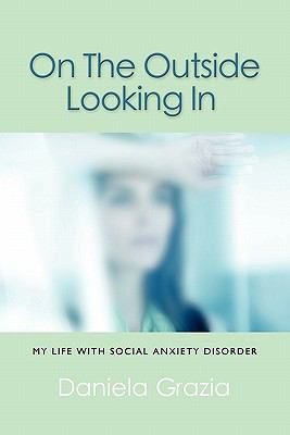 On the Outside Looking in: My Life with Social Anxiety Disorder 9781609104559