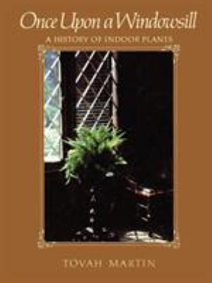 Once Upon a Windowsill: A History of Indoor Plants 9781604690576