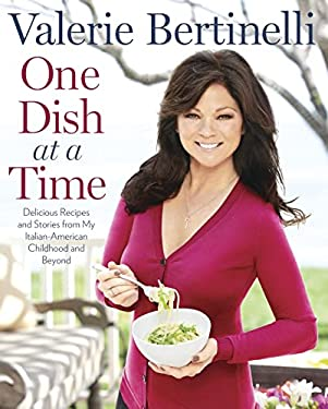 One Dish at a Time: Delicious Recipes and Stories from My Italian-American Childhood and Beyond 9781609614607