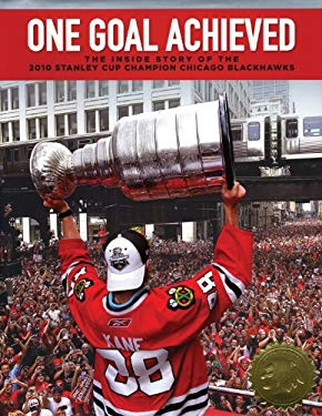 One Goal Achieved: The Inside Story of the 2010 Stanley Cup Champion Chicago Blackhawks [With DVD] 9781600785597