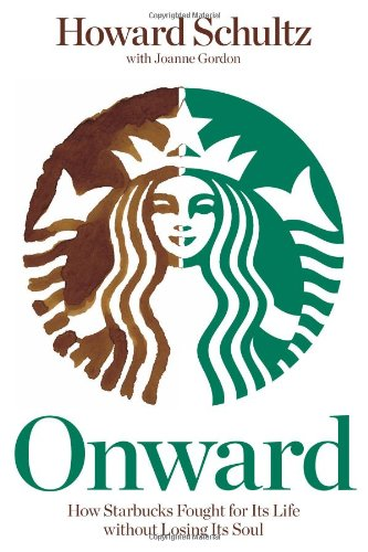 Onward: How Starbucks Fought for Its Life Without Losing Its Soul 9781605292885