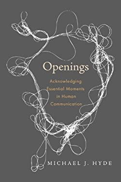Openings: Acknowledging Essential Moments in Human Communication 9781602585836