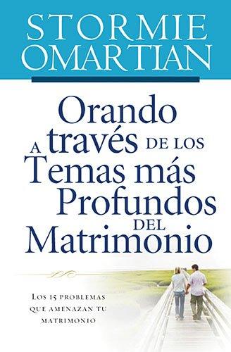 Orando a Traves de Los Temas Mas Profundos del Matrimonio: Los 15 Problemas Que Amenazan Tu Matrimonio 9781602551596