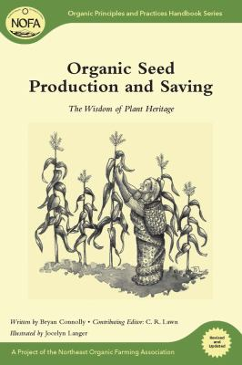 Organic Seed Production and Saving: The Wisdom of Plant Heritage 9781603583534