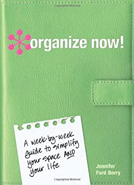 Organize Now!: A Week-By-Week Guide to Simplify Your Space and Your Life! 9781600611087