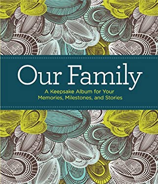 Our Family: A Keepsake Album for Your Memories, Milestones, and Stories 9781606524855