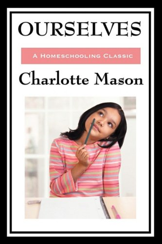 Ourselves: Volume IV of Charlotte Mason's Original Homeschooling Series 9781604594324