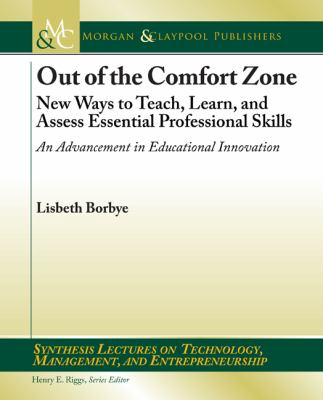 Out of the Comfort Zone: New Ways to Teach, Learn, and Assess Essential Professional Skills -- An Advancement in Educational Innovation 9781608451753