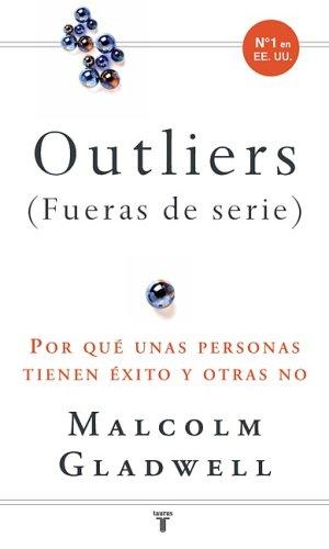 Outliers (Fueras de Serie): Por Que Unas Personas Tienen Exito y Otras No 9781603966160
