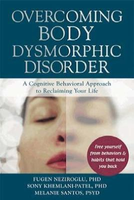 Overcoming Body Dysmorphic Disorder: A Cognitive Behavioral Approach to Reclaiming Your Life