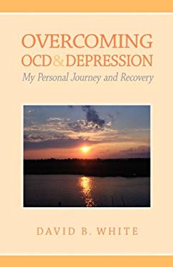 Overcoming Ocd & Depression: My Personal Journey and Recovery 9781601260338
