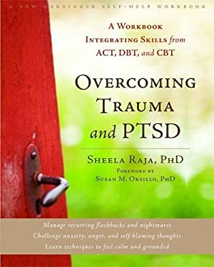 Overcoming Trauma and Ptsd: A Workbook Integrating Skills from ACT, Dbt, and CBT 9781608822867