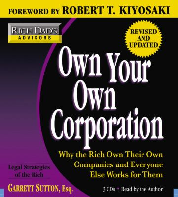 Own Your Own Corporation: Why the Rich Own Their Own Companies and Everyone Else Works for Them 9781600242878