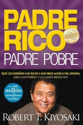 Padre Rico, Padre Pobre: Que Les Ensenan los Ricos A Sus Hijos Acerca del Dinero, Que las Clases Media y Pobre No! = Rich Dad, Poor Dad 9781603961813