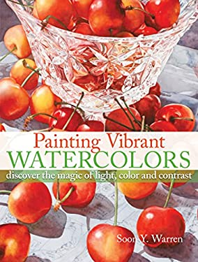 Painting Vibrant Watercolors: Discover the Magic of Light, Color and Contrast 9781600611124