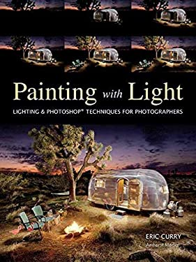 Painting with Light: Lighting & Photoshop Techniques for Photographers 9781608955046