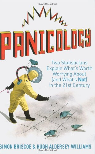 Panicology: Two Statisticians Explain What's Worth Worrying about (and What's Not) in the 21st Century 9781602396449