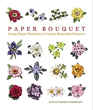Paper Bouquet: Using Paper Punches to Create Beautiful Flowers 9781600590597