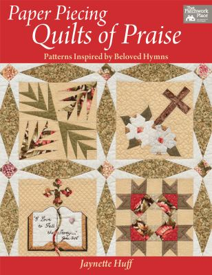 Paper Piecing Quilts of Praise: Patterns Inspired by Beloved Hymns 9781604681888