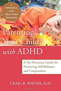 Parenting Your Child with ADHD: A No-Nonsense Guide for Nurturing Self-Reliance and Cooperation 9781608823963