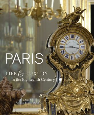 Paris: Life & Luxury in the Eighteenth Century 9781606060520