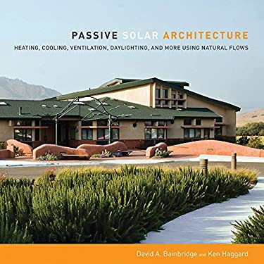 Passive Solar Architecture: Heating, Cooling, Ventilation, Daylighting and More Using Natural Flows 9781603582964