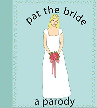 Pat the Bride: A Parody 9781604331073