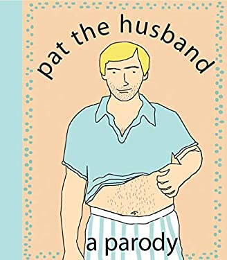Pat the Husband: A Parody 9781604330144