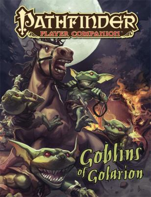 Pathfinder Player Companion: Goblins of Golarion 9781601253620